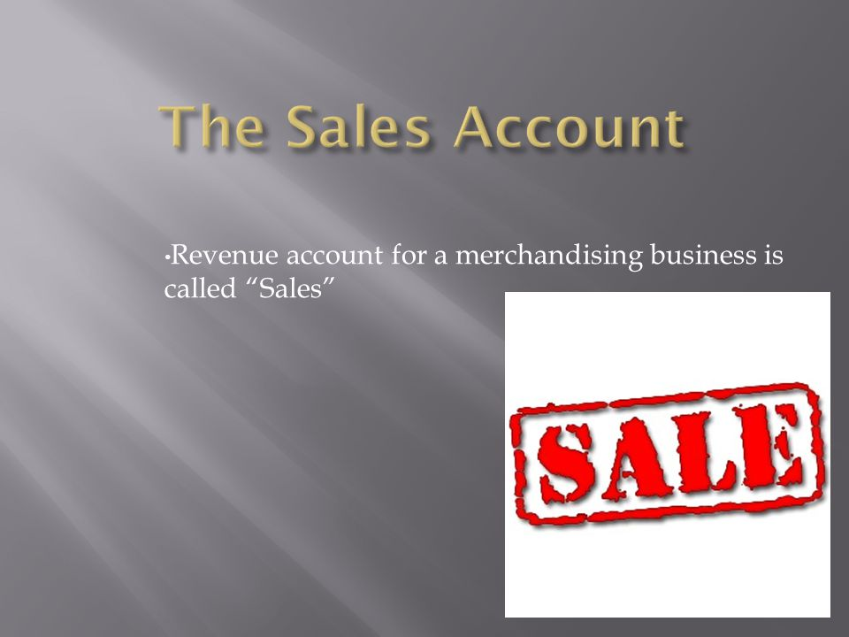 """Revenue account for a merchandising business is called """"Sales"""""""