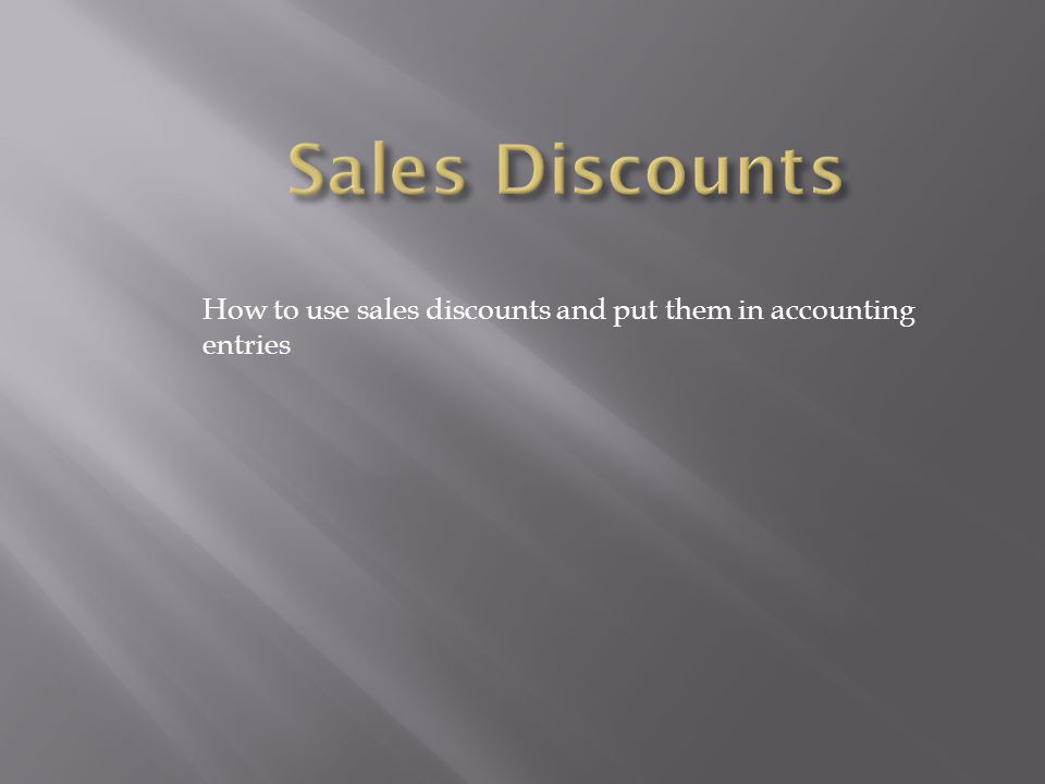 How to use sales discounts and put them in accounting entries
