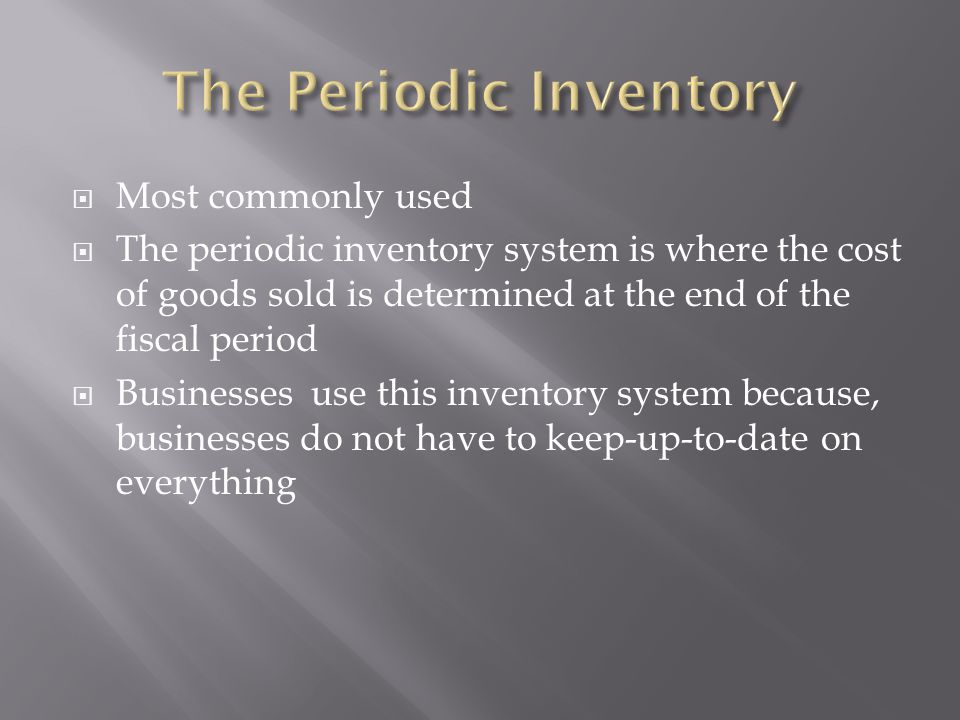  There is inventory at the beginning of the accounting period  Merchandise is sold during accounting period  Merchandise is replaced by purchased new stock from time to time  The inventory at the end of the accounting period is almost the same as at the beginning
