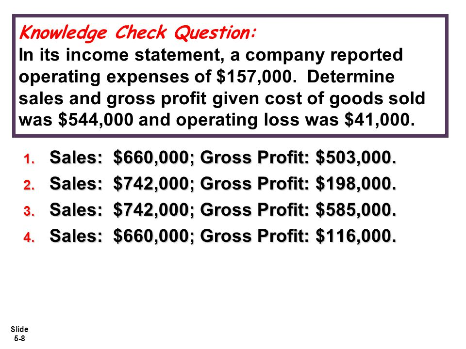 Slide 5-8 Knowledge Check Question: In its income statement, a company reported operating expenses of $157,000.