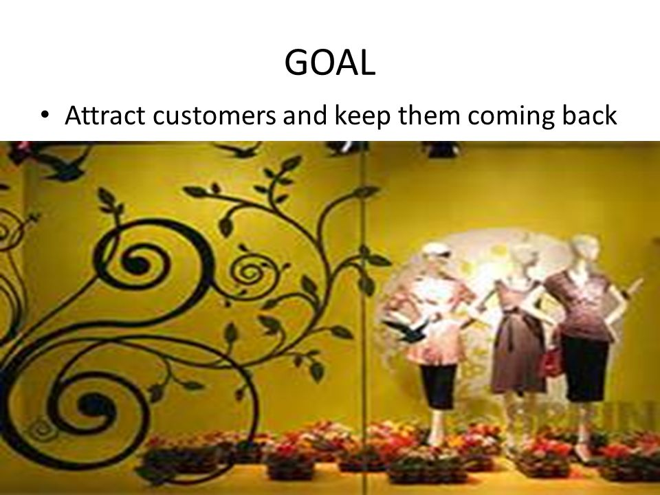 GOAL Attract customers and keep them coming back