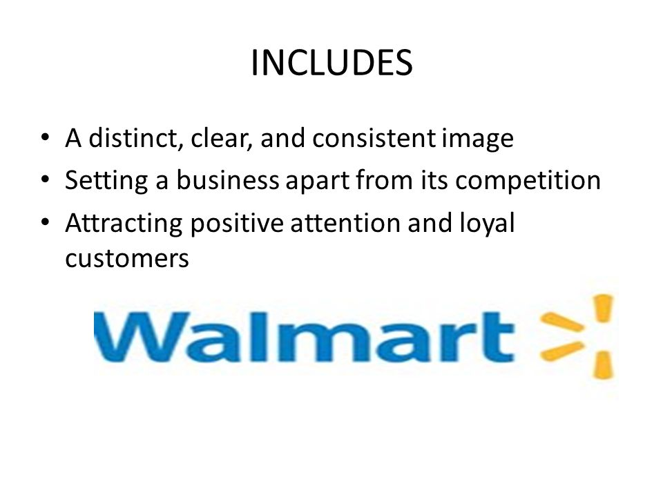 INCLUDES A distinct, clear, and consistent image Setting a business apart from its competition Attracting positive attention and loyal customers