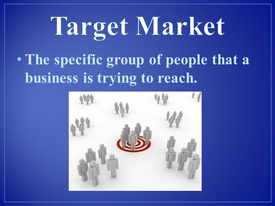 The specific group of people that a business is trying to reach.