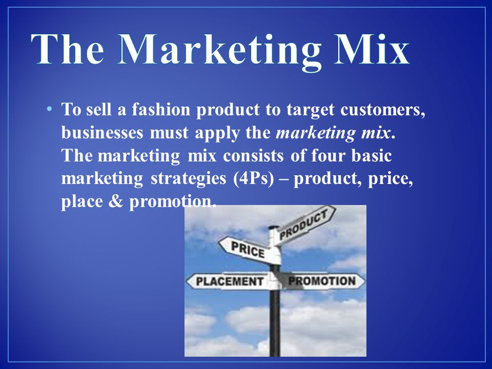 To sell a fashion product to target customers, businesses must apply the marketing mix. The marketing mix consists of four basic marketing strategies