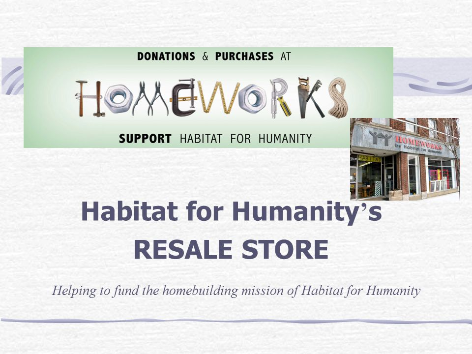 Habitat for Humanity ' s RESALE STORE Helping to fund the homebuilding mission of Habitat for Humanity