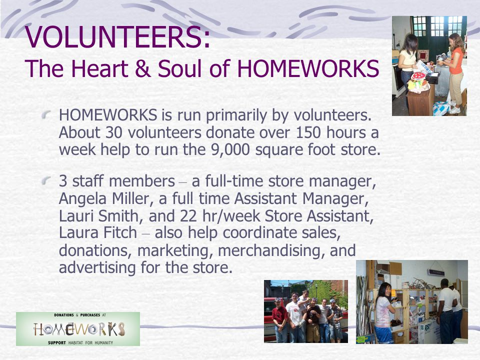 HOMEWORKS is run primarily by volunteers.