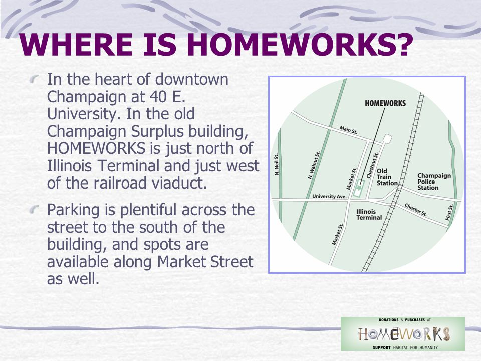 WHERE IS HOMEWORKS. In the heart of downtown Champaign at 40 E.
