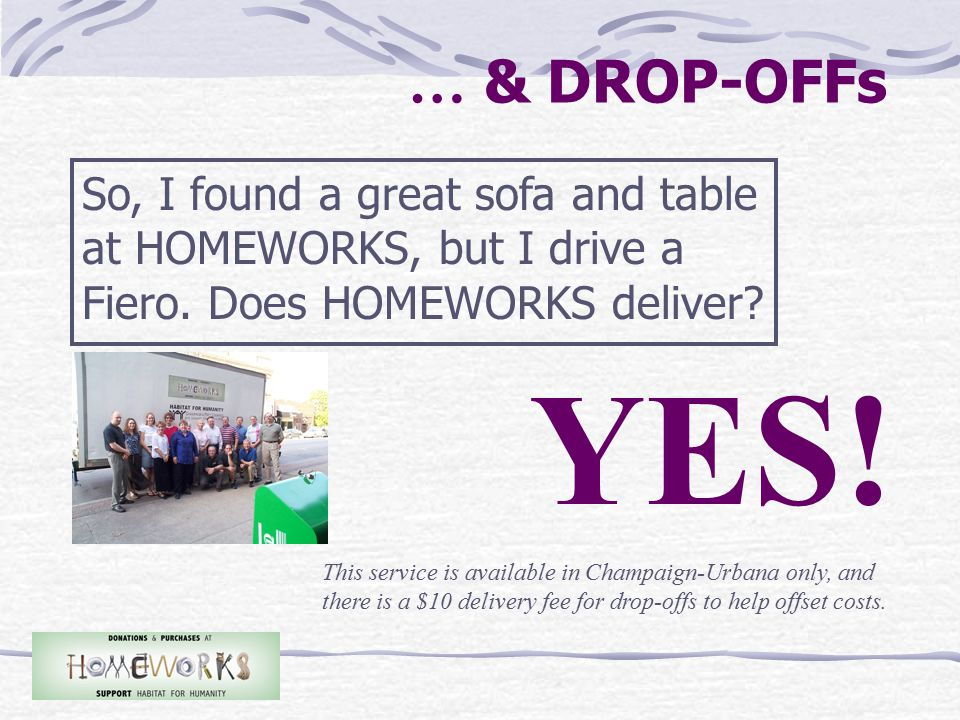 … & DROP-OFFs So, I found a great sofa and table at HOMEWORKS, but I drive a Fiero.