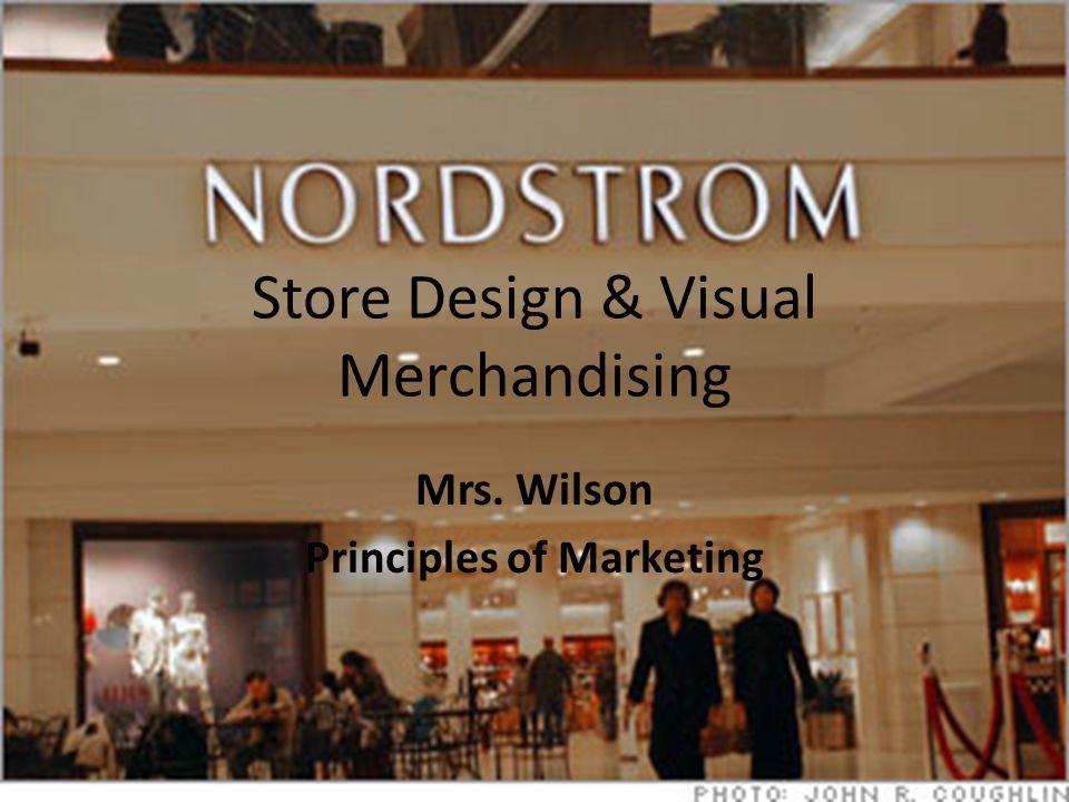 Store Design & Visual Merchandising Mrs. Wilson Principles of Marketing