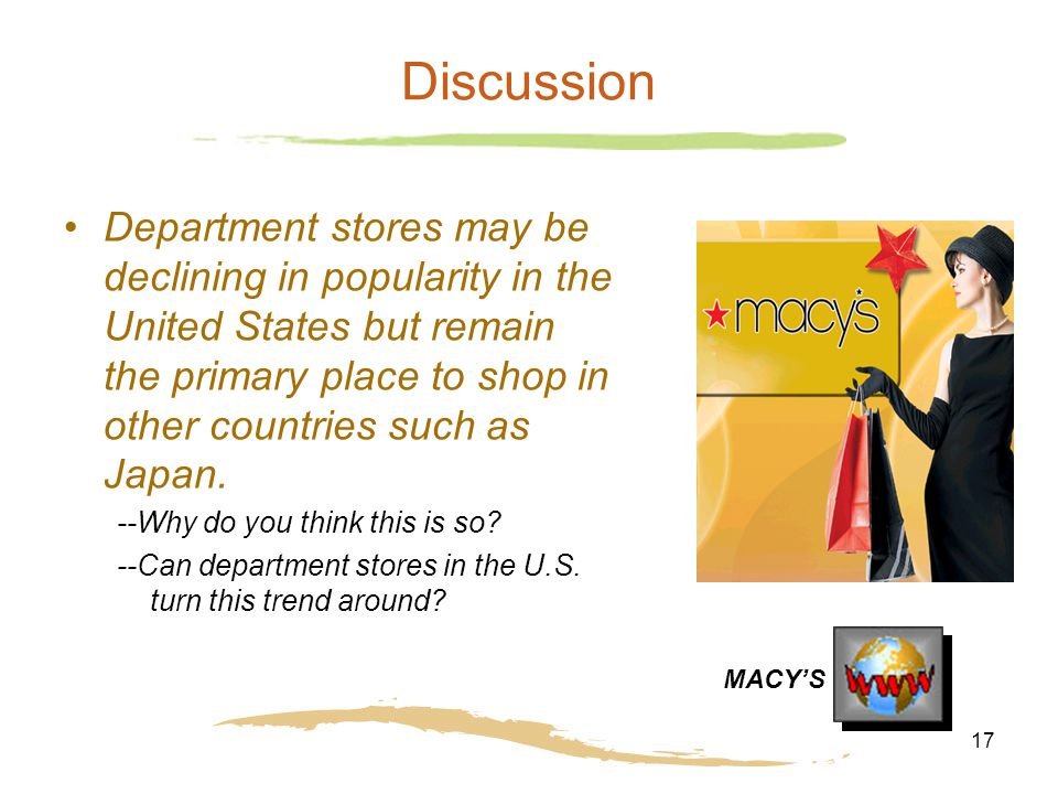 17 Discussion Department stores may be declining in popularity in the United States but remain the primary place to shop in other countries such as Ja