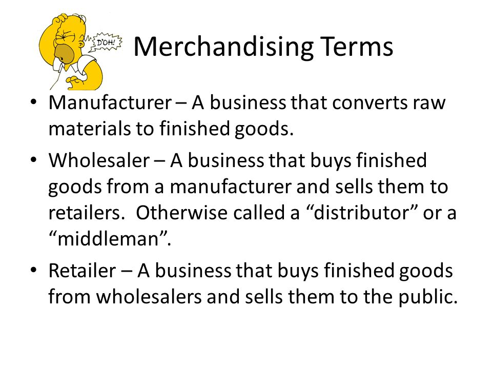 Merchandising Terms Manufacturer – A business that converts raw materials to finished goods.