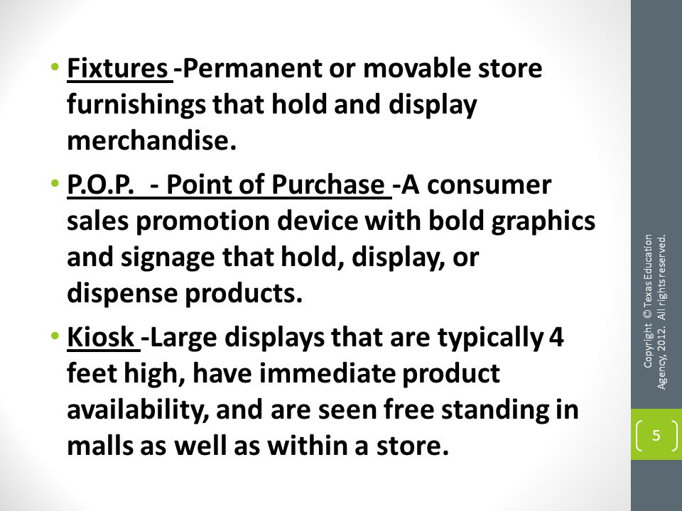 Fixtures -Permanent or movable store furnishings that hold and display merchandise.