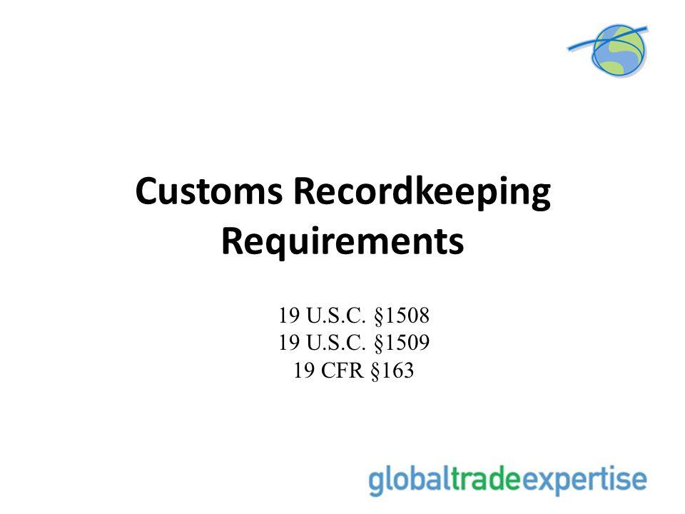 Customs Recordkeeping Requirements 19 U.S.C. §1508 19 U.S.C. §1509 19 CFR §163