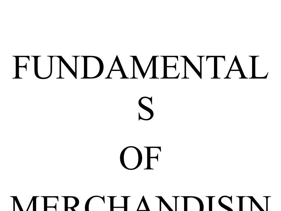 FUNDAMENTAL S OF MERCHANDISIN G