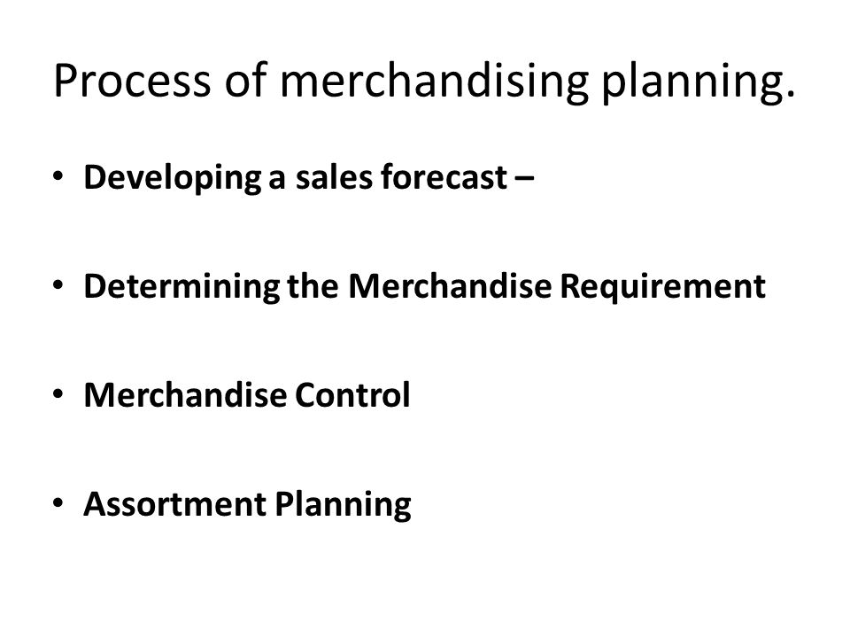 Process of merchandising planning.