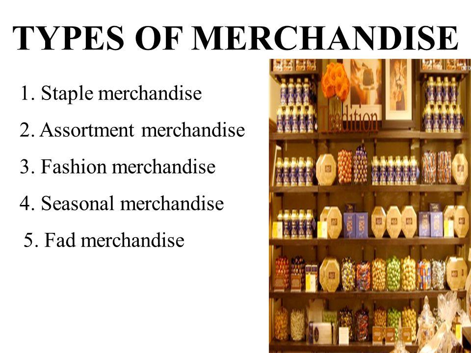 TYPES OF MERCHANDISE 1. Staple merchandise 2. Assortment merchandise 3.