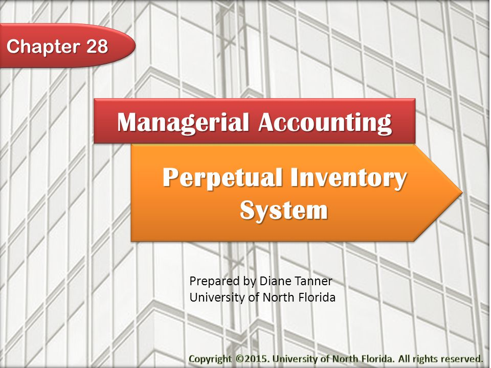 Perpetual Inventory System Managerial Accounting Prepared by Diane Tanner University of North Florida Chapter 28