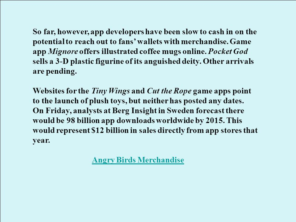 So far, however, app developers have been slow to cash in on the potential to reach out to fans' wallets with merchandise.