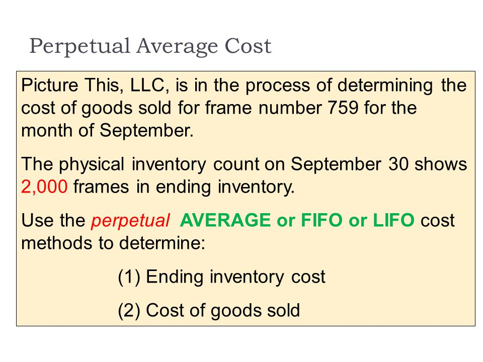 Perpetual Average Cost Picture This, LLC, is in the process of determining the cost of goods sold for frame number 759 for the month of September. The