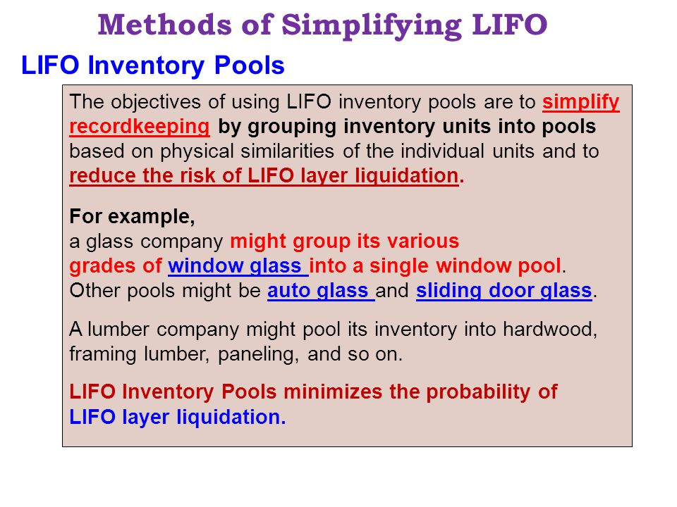 Methods of Simplifying LIFO The objectives of using LIFO inventory pools are to simplify recordkeeping by grouping inventory units into pools based on