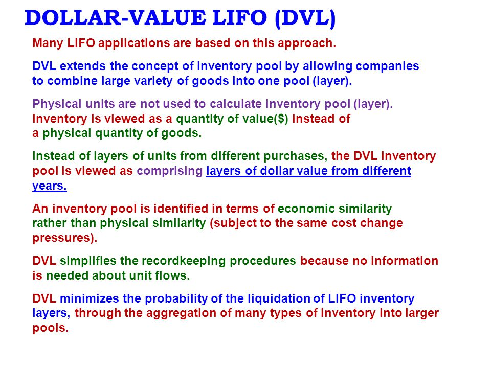 DOLLAR-VALUE LIFO (DVL) Many LIFO applications are based on this approach. DVL extends the concept of inventory pool by allowing companies to combine