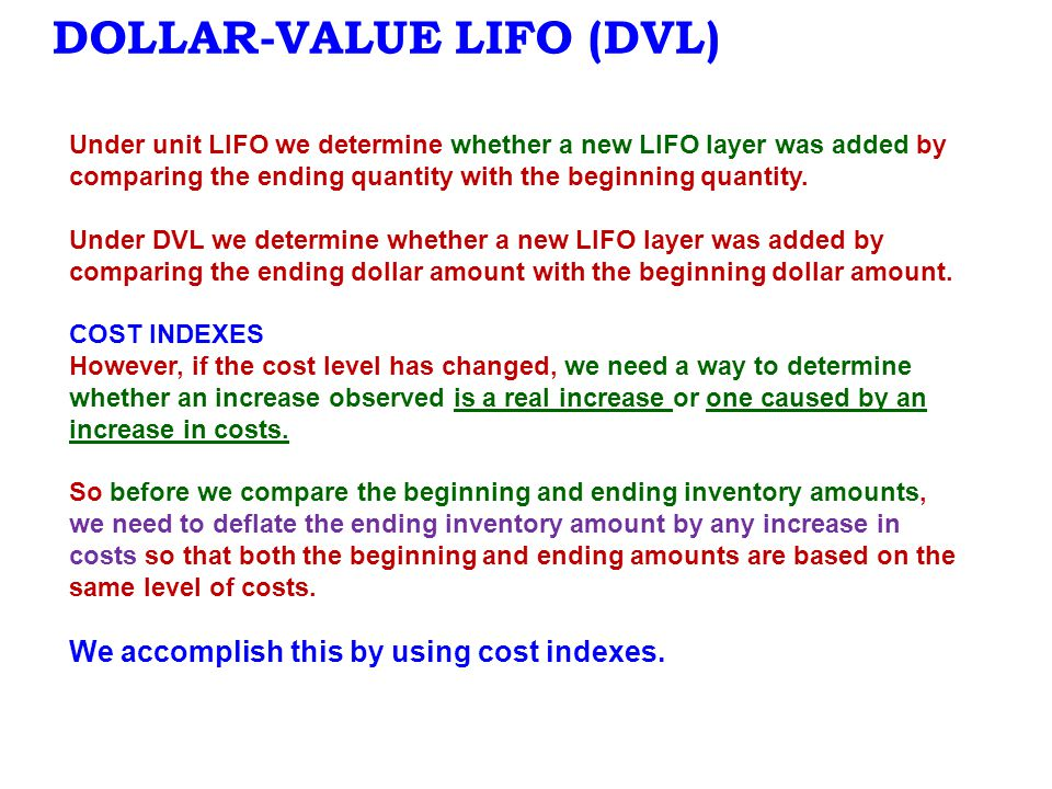 DOLLAR-VALUE LIFO (DVL) Under unit LIFO we determine whether a new LIFO layer was added by comparing the ending quantity with the beginning quantity.