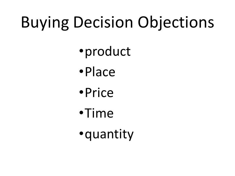 Buying Decision Objections product Place Price Time quantity