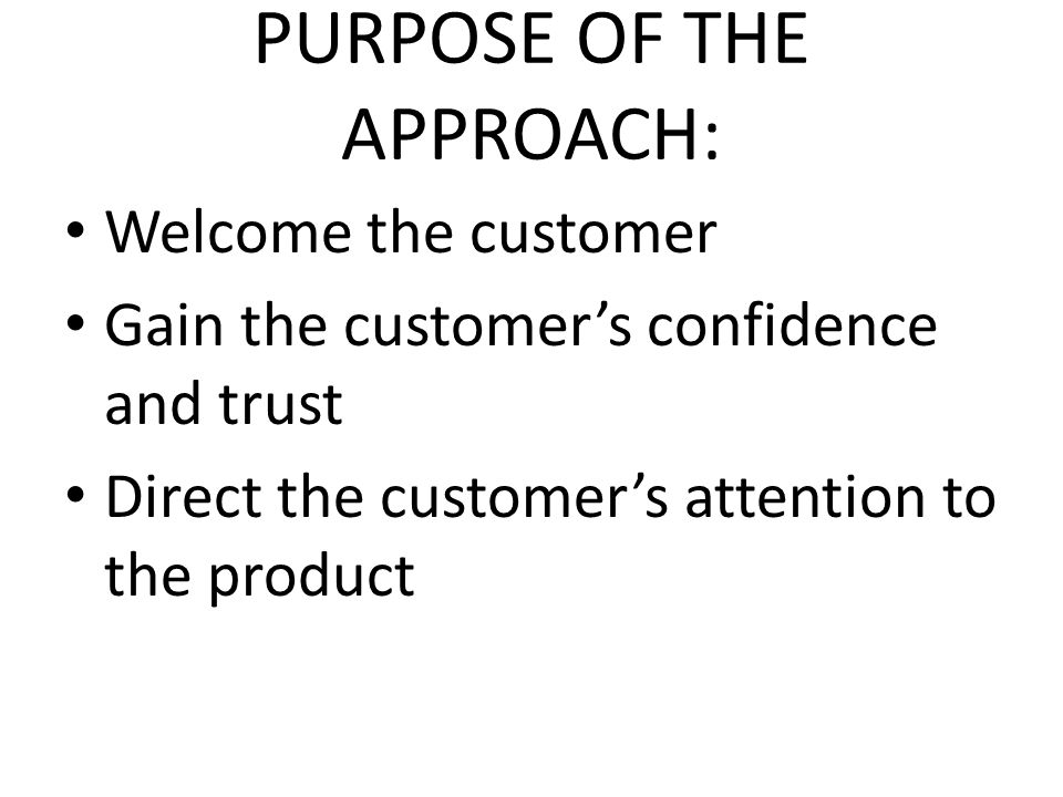 TYPES OF CUSTOMER APPROACHES Merchandise approach Welcome approach Service approach