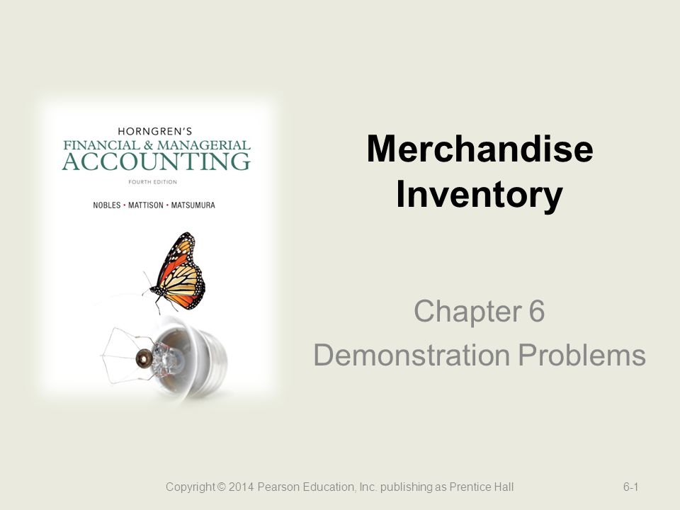 Chapter 6 Demonstration Problems Merchandise Inventory Copyright © 2014 Pearson Education, Inc. publishing as Prentice Hall6-1