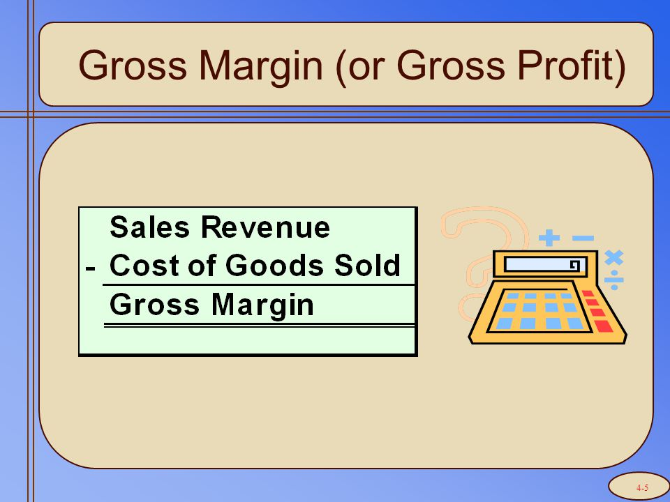 Gross Margin (or Gross Profit) 4-5