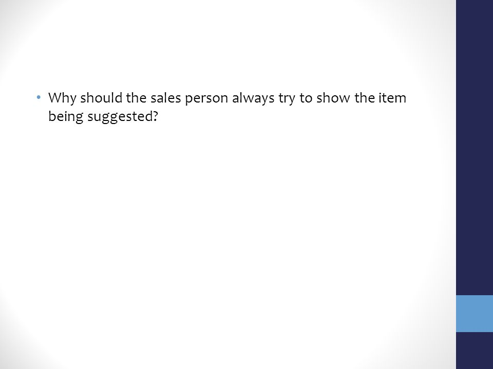 Why should the sales person always try to show the item being suggested?