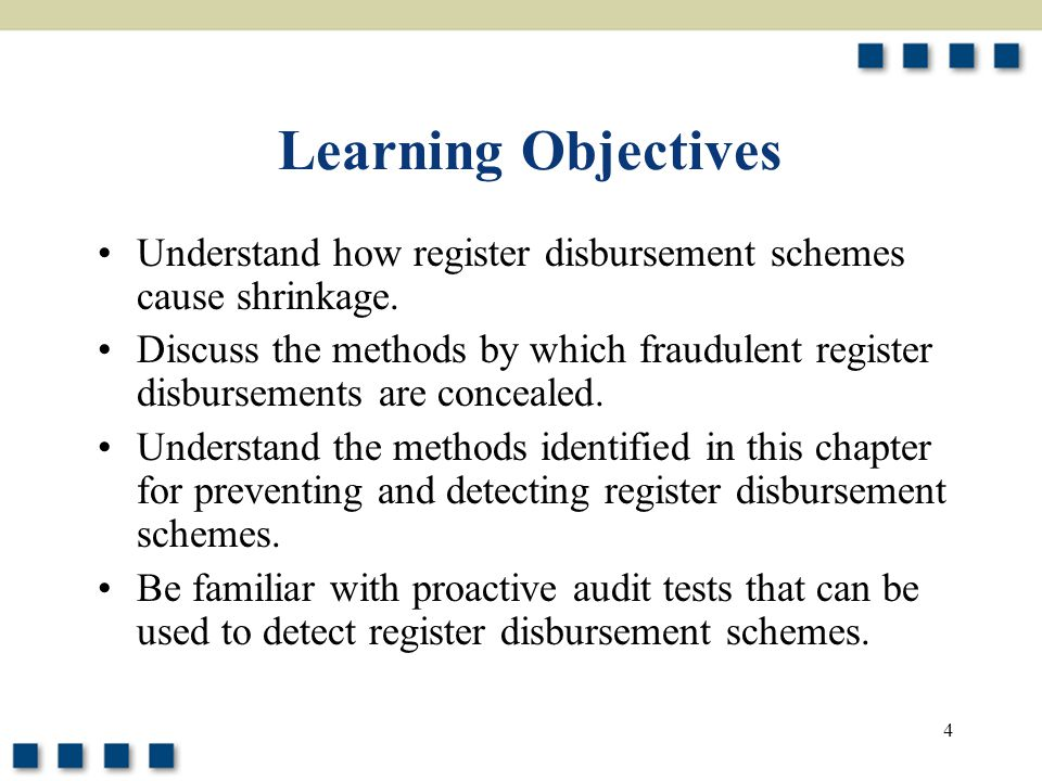 4 Learning Objectives Understand how register disbursement schemes cause shrinkage. Discuss the methods by which fraudulent register disbursements are