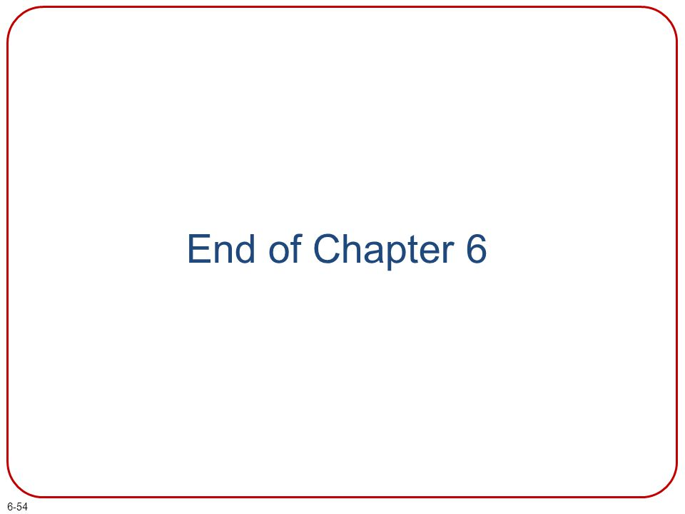 6-54 End of Chapter 6