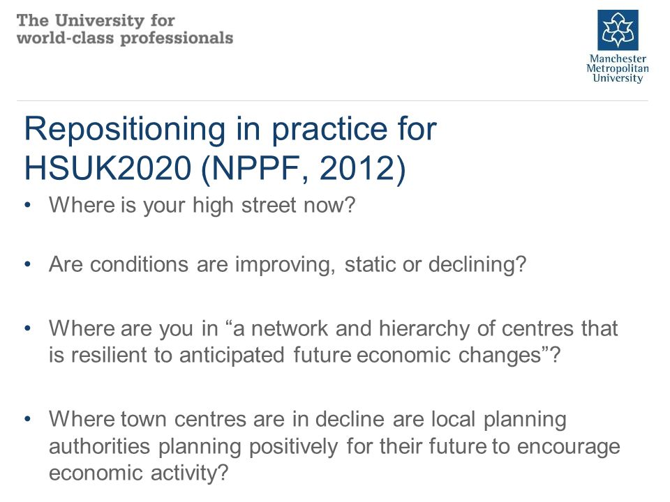 Repositioning in practice for HSUK2020 (NPPF, 2012) Where is your high street now.