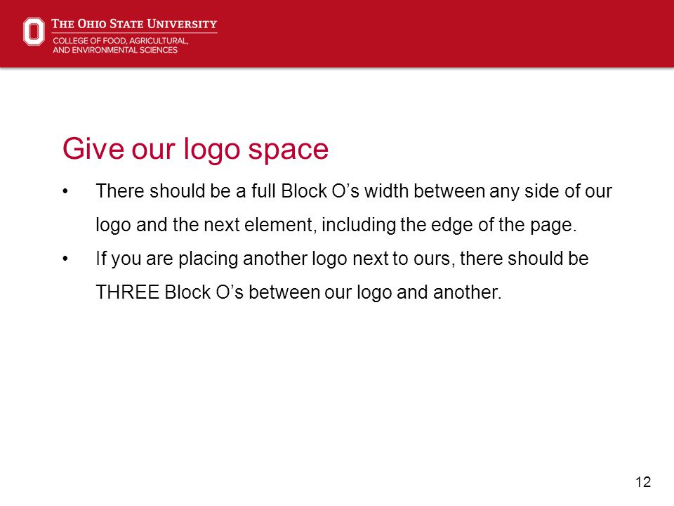 12 Give our logo space There should be a full Block O's width between any side of our logo and the next element, including the edge of the page.