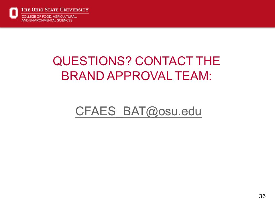 36 QUESTIONS CONTACT THE BRAND APPROVAL TEAM: CFAES_BAT@osu.edu