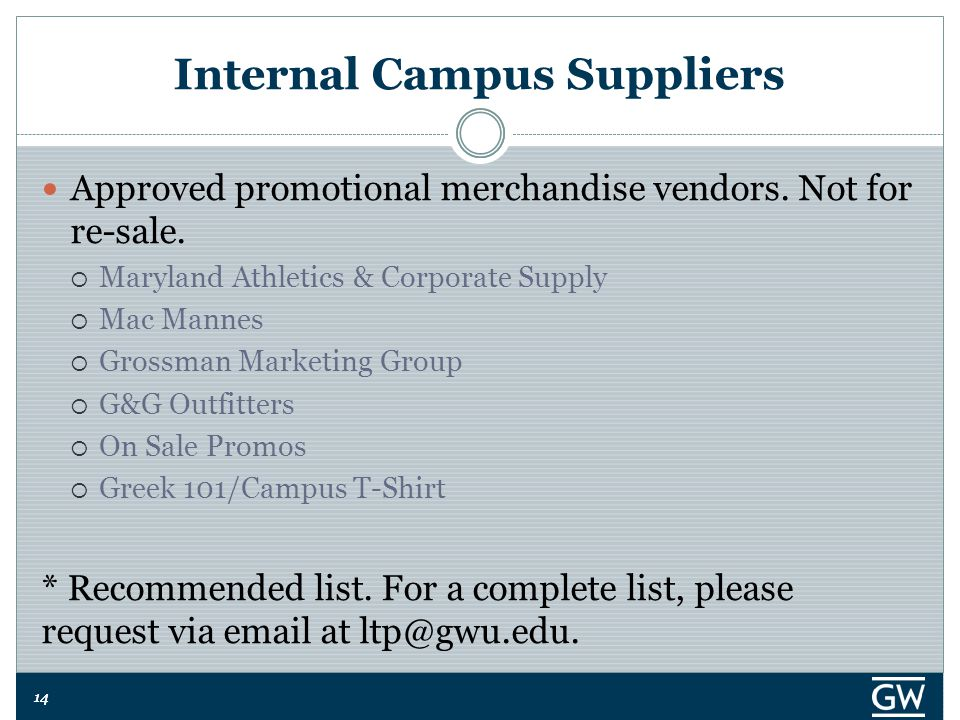 14 Internal Campus Suppliers Approved promotional merchandise vendors. Not for re-sale.  Maryland Athletics & Corporate Supply  Mac Mannes  Grossma