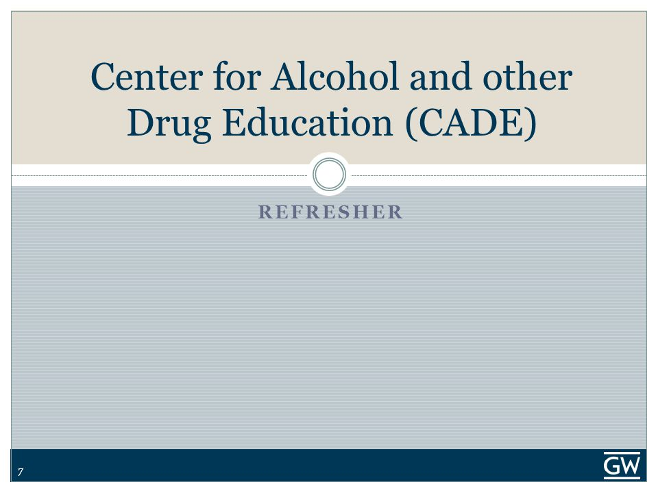 77 Center for Alcohol and other Drug Education (CADE) REFRESHER