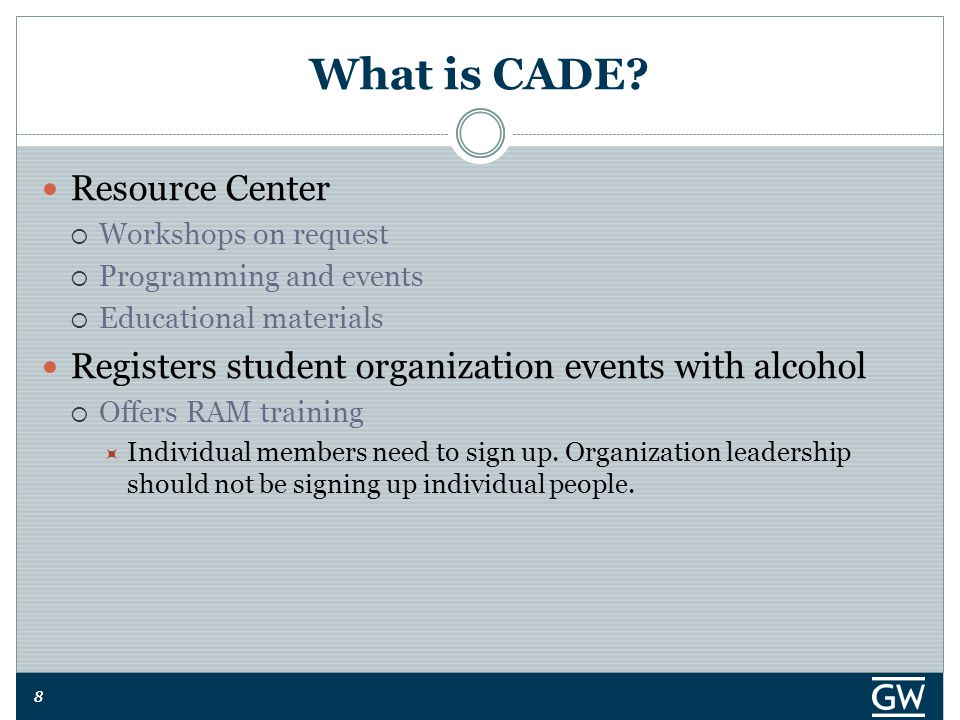 88 What is CADE? Resource Center  Workshops on request  Programming and events  Educational materials Registers student organization events with al