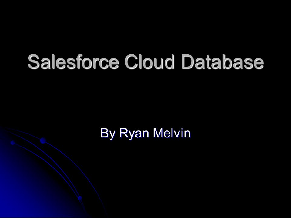 Salesforce Cloud Database By Ryan Melvin