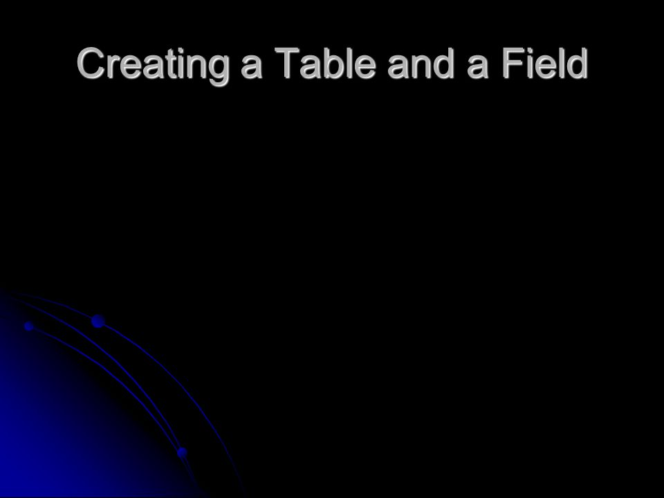 Creating a Table and a Field