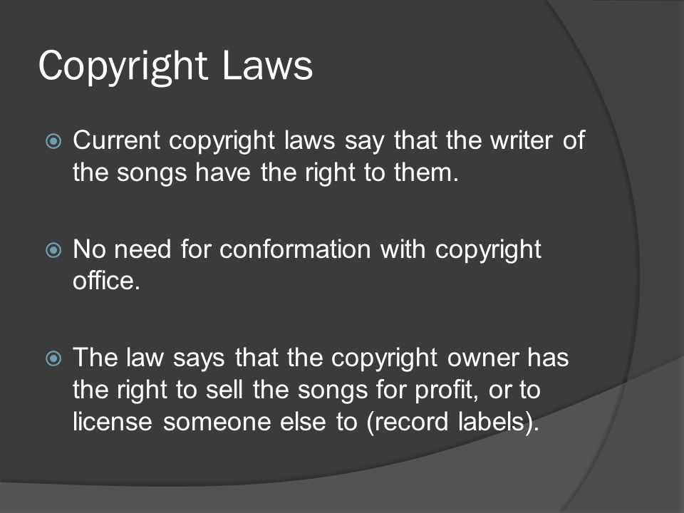 Copyright Laws  Current copyright laws say that the writer of the songs have the right to them.