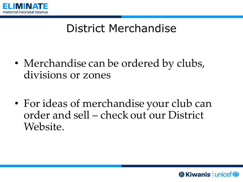 District Merchandise Merchandise can be ordered by clubs, divisions or zones For ideas of merchandise your club can order and sell – check out our District Website.