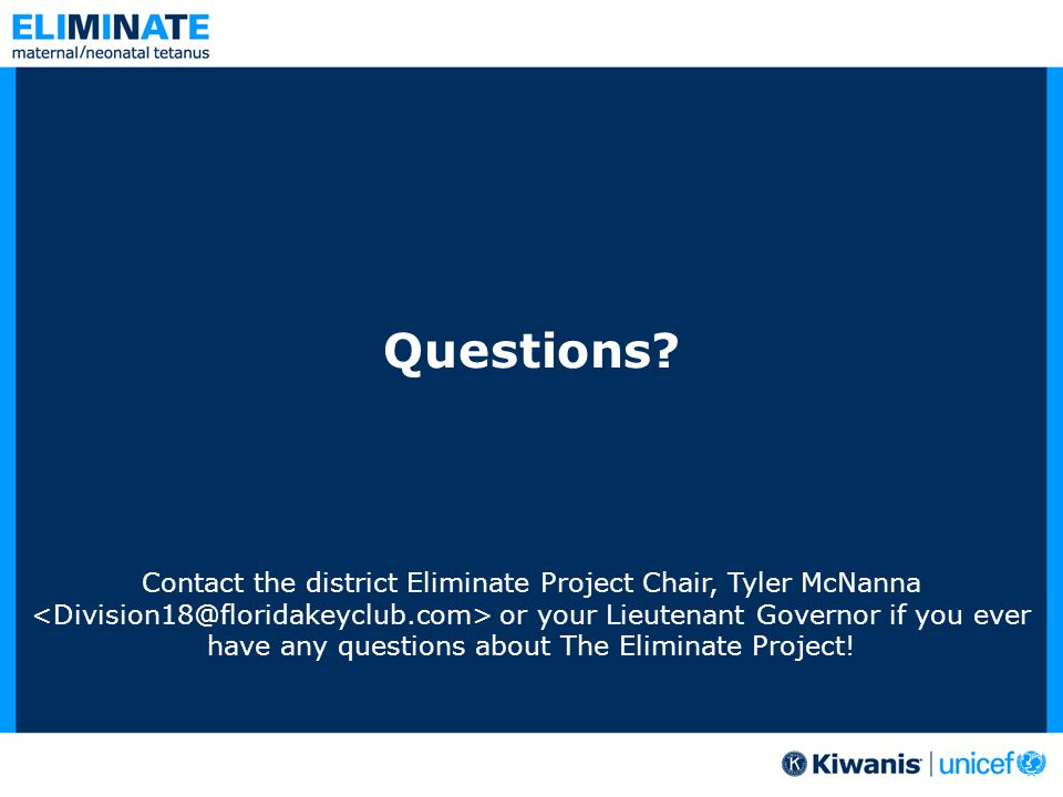Questions? Contact the district Eliminate Project Chair, Tyler McNanna or your Lieutenant Governor if you ever have any questions about The Eliminate