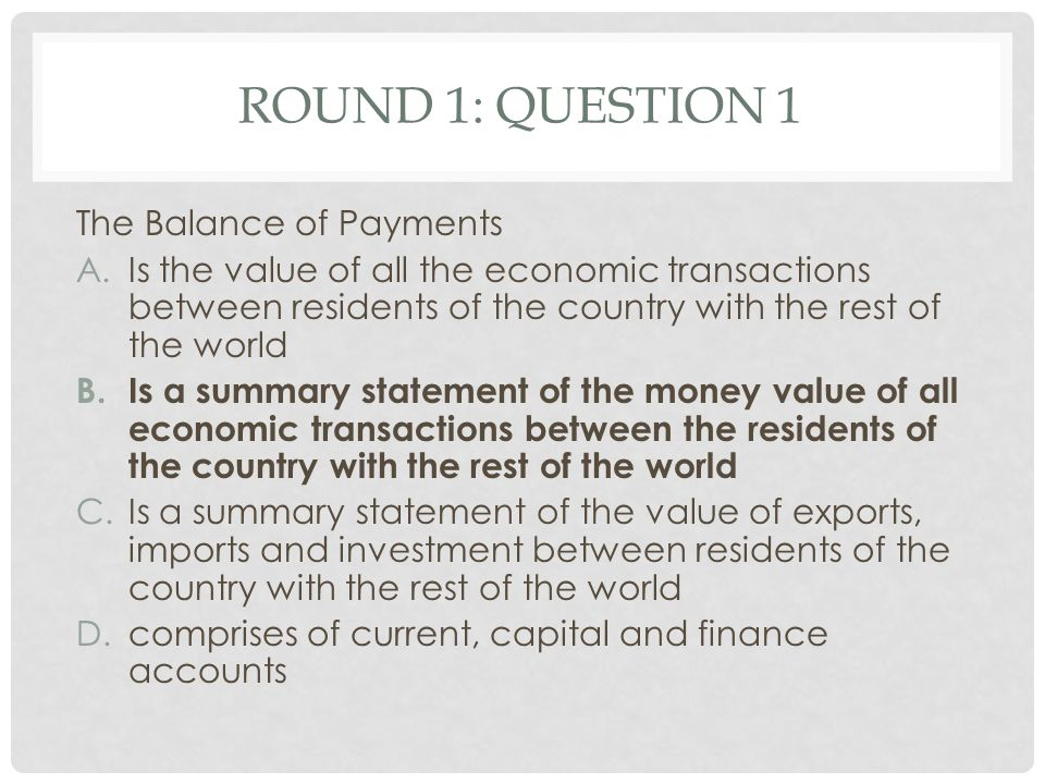 ROUND 1: QUESTION 2 The difference between a country s merchandise exports and its merchandise imports is the A.Balance of payments B.Current account C.Financial account D.Balance of Trade