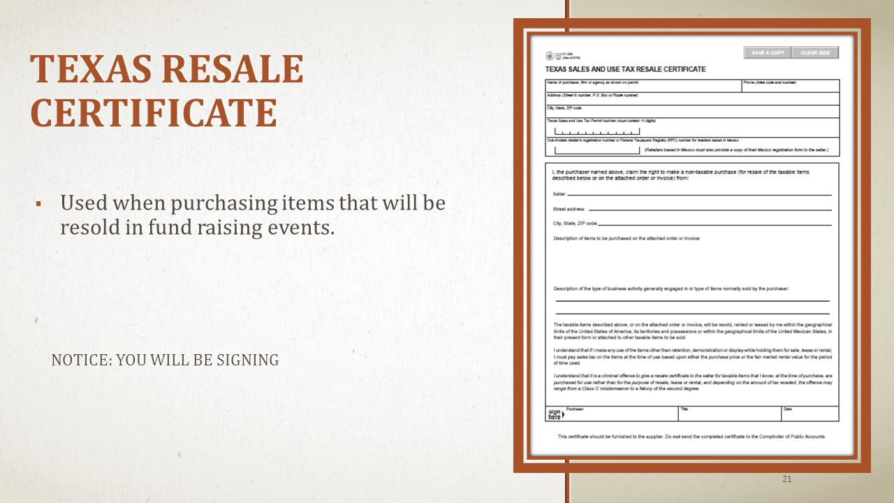 TEXAS RESALE CERTIFICATE 21  Used when purchasing items that will be resold in fund raising events.