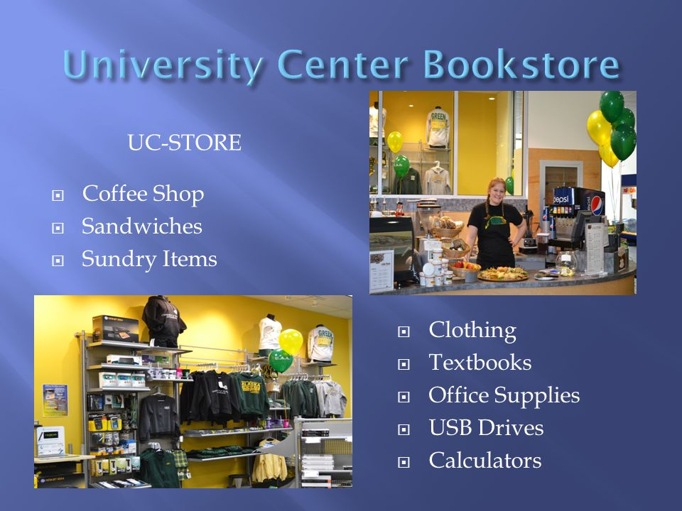UC-STORE  Coffee Shop  Sandwiches  Sundry Items  Clothing  Textbooks  Office Supplies  USB Drives  Calculators