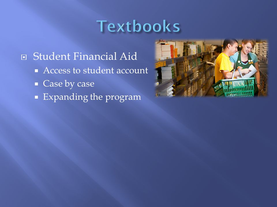  Student Financial Aid  Access to student account  Case by case  Expanding the program