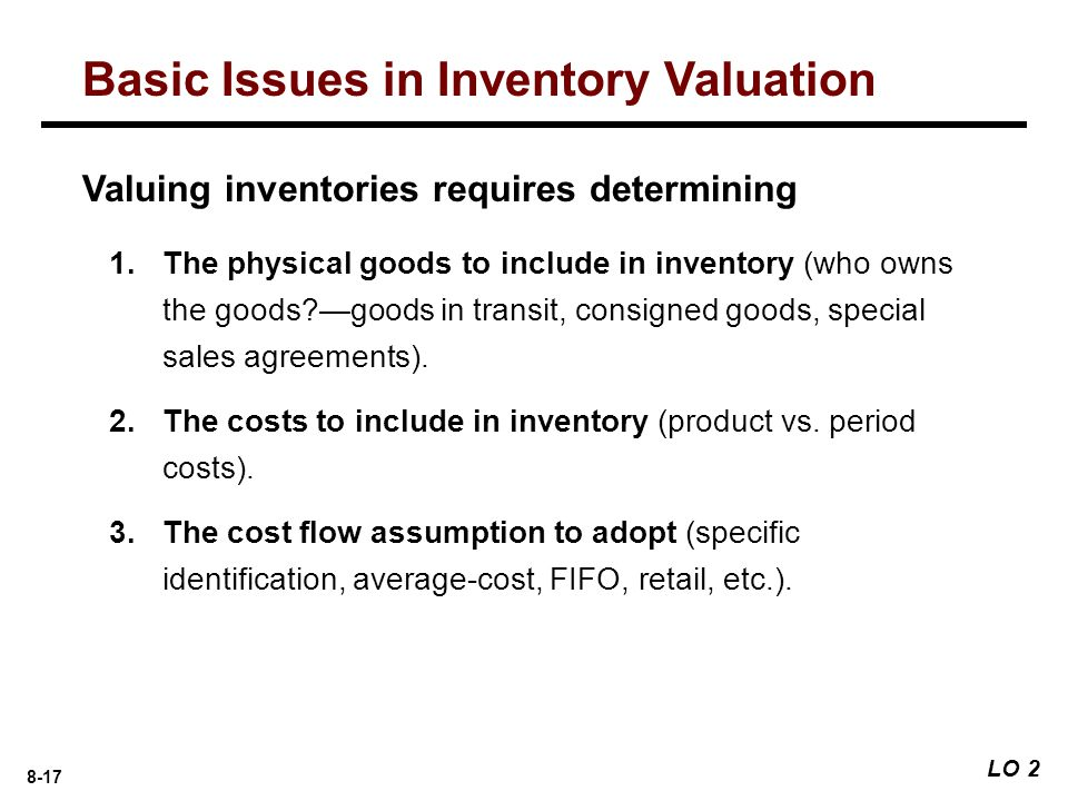 8-17 1.The physical goods to include in inventory (who owns the goods?—goods in transit, consigned goods, special sales agreements).
