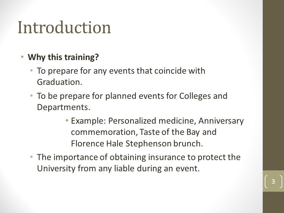 Introduction Why this training.To prepare for any events that coincide with Graduation.
